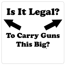 Is It Legal? To Carry Guns This Big?