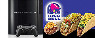 Tacos for life! Just Hand over the PS3 and no one gets hurt