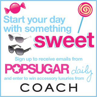 Sign Up For PopSugar Daily and Win Coach Sunglasses!