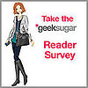 Take the geeksugar Reader Survey!