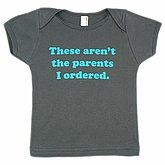 These Aren&#039;t the Parents I ordered shirt ($11)