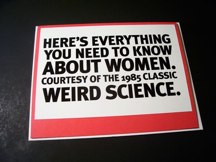 The movie Weird Science provided viewers with many great moments, including a particularly smart bit of advice about women. Click on the Here's Everything Card ($3.50) for the inner message.