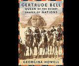 Gertrude Bell Queen of the Desert, Shaper of Nations by Georgina Howell